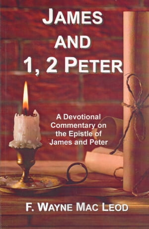 James and 1,  2 Peter A Devotional Commentary on the Epistles of James and Peter