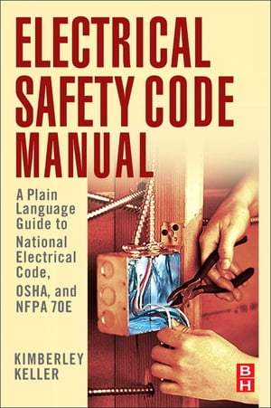 Electrical Safety Code Manual A Plain Language Guide to National Electrical Code,  OSHA and NFPA 70E