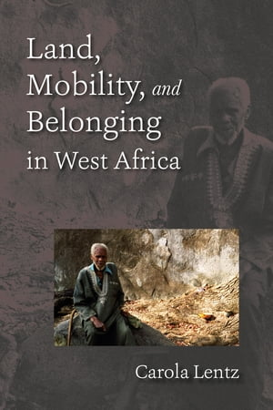 Land,  Mobility,  and Belonging in West Africa Natives and Strangers