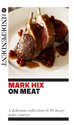 Mark Hix on Meat A delicious collection of 50 meaty main courses