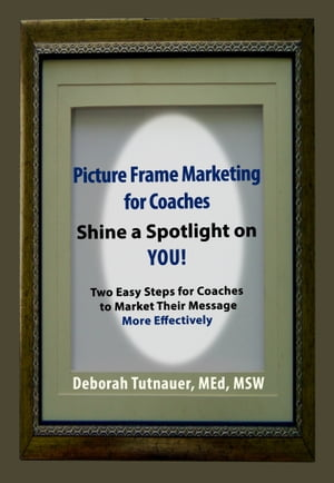 Picture Frame Marketing For Coaches: Simple Shortcut for Shining a Spotlight on You!