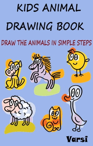Kids Animal Drawing Book: Draw The Animals In Simple Steps