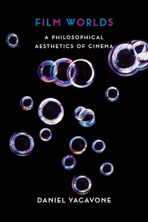 Film Worlds A Philosophical Aesthetics of Cinema