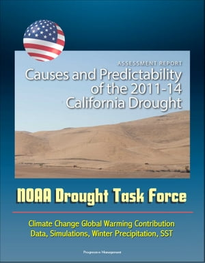 Assessment Report: Causes and Predictability of the 2011-14 California Drought - NOAA Drought Task Force - Climate Change Global Warming Contribution,
