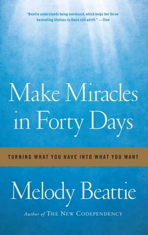Make Miracles in Forty Days Turning What You Have into What You Want