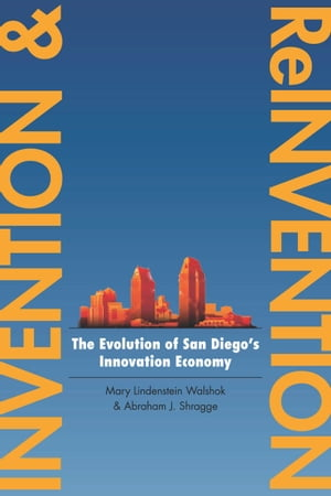 Invention and Reinvention The Evolution of San Diego?s Innovation Economy