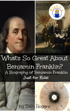 What's So Great About Benjamin Franklin? A Biography of Benjamin Franklin Just for Kids!