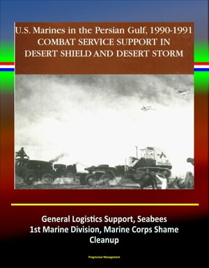 Combat Service Support in Desert Shield and Desert Storm: U.S. Marines in the Persian Gulf,  1990-1991 - General Logistics Support,  Seabees,  1st Marine
