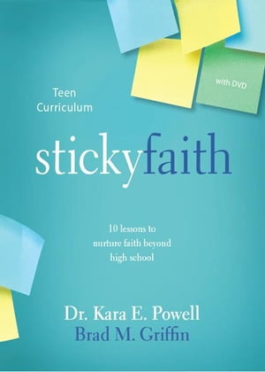 Sticky Faith Teen Curriculum 10 Lessons to Nurture Faith Beyond High School