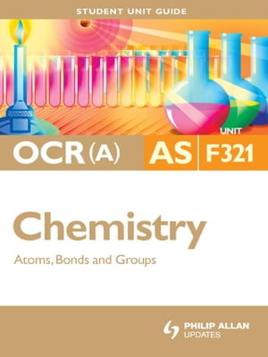 OCR(A) AS Chemistry Student Unit Guide: Unit F321 Atoms,  Bonds and Groups Student Unit Guide