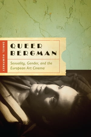 Queer Bergman Sexuality,  Gender,  and the European Art Cinema