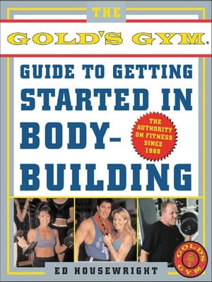 The Gold's Gym Guide to Getting Started in Bodybuilding