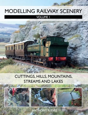 Modelling Railway Scenery Volume 1 - Cuttings,  Hills,  Mountains,  Streams and Lakes