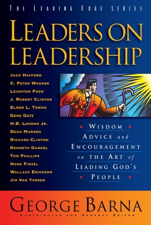 Leaders on Leadership (The Leading Edge Series) Wisdom,  Advice and Encouragement on the Art of Leading God's People
