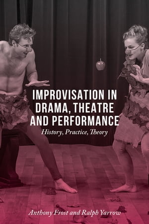 Improvisation in Drama,  Theatre and Performance History,  Practice,  Theory
