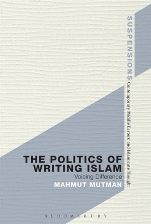 The Politics of Writing Islam Voicing Difference