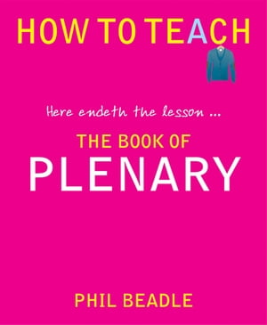 How to Teach: The Book of Plenary here endeth the lesson
