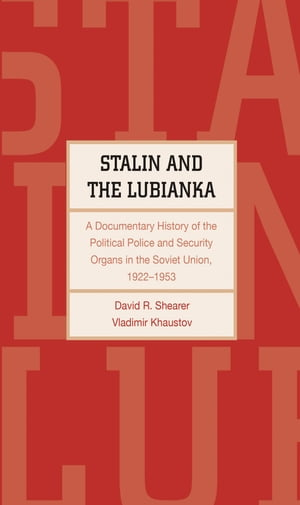 Stalin and the Lubianka A Documentary History of the Political Police and Security Organs in the Soviet Union,  1922 1953