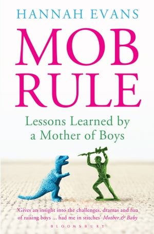 MOB Rule Lessons Learned by a Mother Of Boys