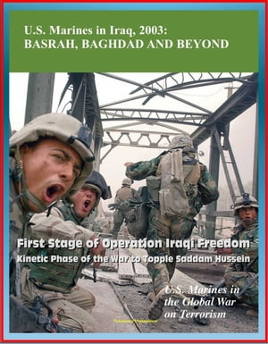 U.S. Marines in the Global War on Terrorism: U.S. Marines in Iraq,  2003: Basrah,  Baghdad and Beyond - First Stage of Operation Iraqi Freedom,  Kinetic