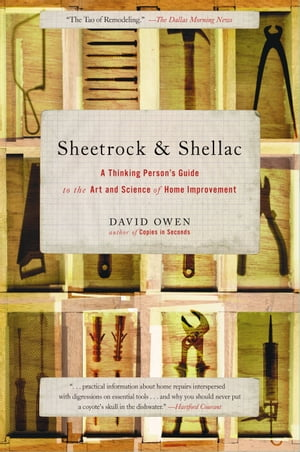 Sheetrock & Shellac A Thinking Person's Guide to the Art and Science of Home Improvement