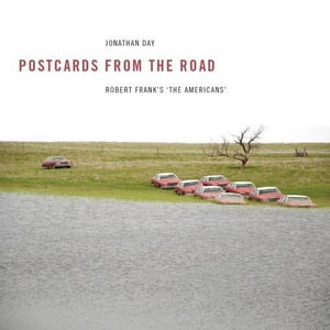 Postcards from the Road: Robert Frank 'The Americans'