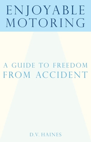 Enjoyable Motoring A guide to freedom from accidents