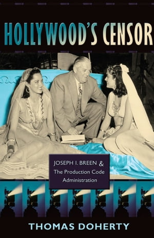 Hollywood's Censor Joseph I. Breen and the Production Code Administration