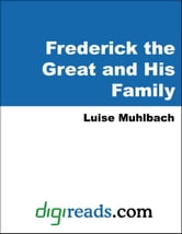 Muhlbach, Luise - Frederick The Great and His Family