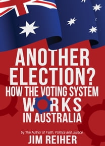 Another Election? How the Voting System Works in Australia