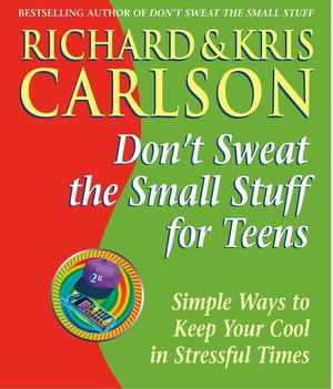 Don't Sweat the Small Stuff for Teens Simple Ways to Keep Your Cool in Stressful Times