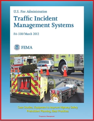 FEMA U.S. Fire Administration Traffic Incident Management Systems (FA-330) - Case Studies,  Equipment to Improve Highway Safety,  Preincident Planning,
