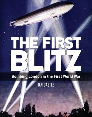 The First Blitz Bombing London in the First World War