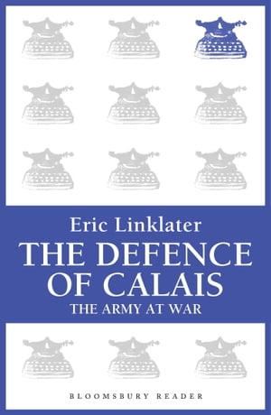 The Defence of Calais The Army at War Series