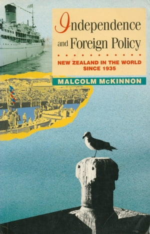 Independence and Foreign Policy New Zealand in the World Since 1935