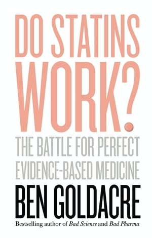 Do Statins Work?: The Battle for Perfect Evidence-Based Medicine
