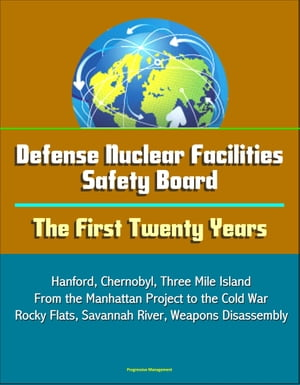 Defense Nuclear Facilities Safety Board: The First Twenty Years - Hanford,  Chernobyl,  Three Mile Island,  From the Manhattan Project to the Cold War,  R