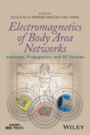 Electromagnetics of Body Area Networks Antennas,  Propagation,  and RF Systems