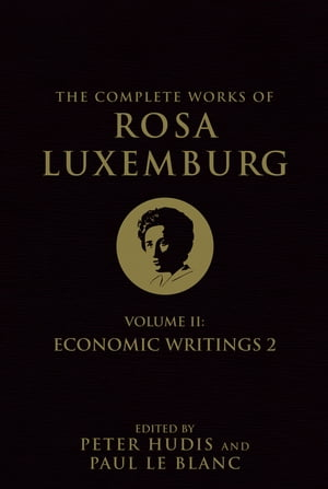 The Complete Works of Rosa Luxemburg Volume II : Economic Writings 2