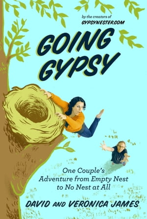 Going Gypsy One Couple's Adventure from Empty Nest to No Nest at All