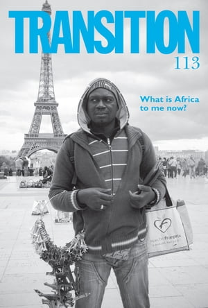 Transition 113 Transition: The Magazine of Africa and the Diaspora