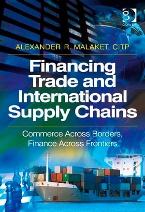 Financing Trade and International Supply Chains Commerce Across Borders,  Finance Across Frontiers
