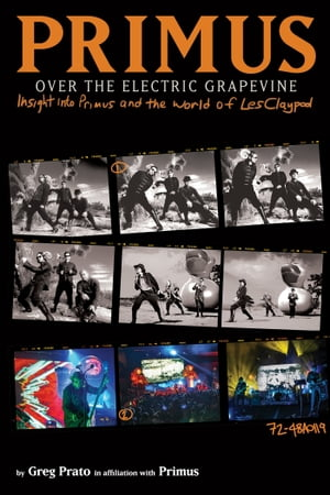 Primus,  Over the Electric Grapevine Insight into Primus and the World of Les Claypool
