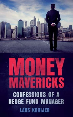 Money Mavericks Confessions of a Hedge Fund Manager