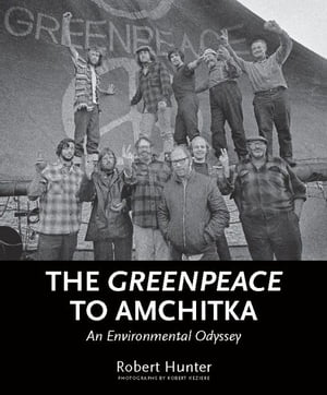 The Greenpeace to Amchitka An Environmental Odyssey