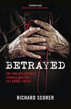 Betrayed The English Catholic Church and the Sex Abuse Crisis