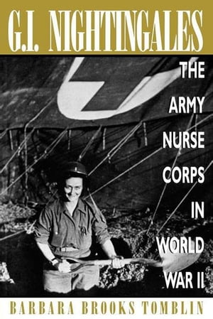 G.I. Nightingales The Army Nurse Corps in World War II