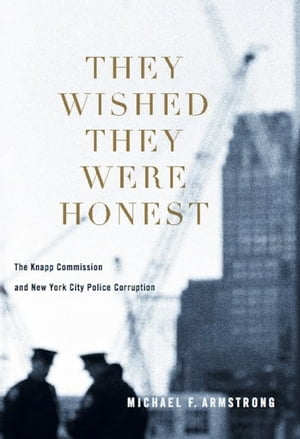 They Wished They Were Honest The Knapp Commission and New York City Police