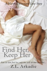 Z.L. Arkadie - Find Her, Keep Her - A Martha's Vineyard Love Story (Book #1)