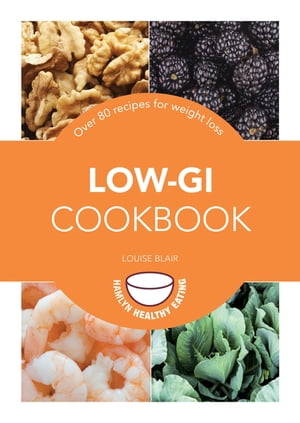 Low-GI Cookbook Over 80 delicious recipes to help you lose weight and gain health